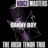 Play & Download Voice Masters: Danny Boy by The Irish Tenor Trio | Napster