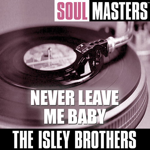 Play & Download Soul Masters: Never Leave Me Baby (to be split) by The Isley Brothers | Napster
