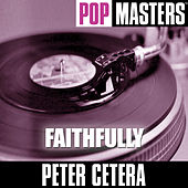 Play & Download Pop Masters: Faithfully by Peter Cetera | Napster