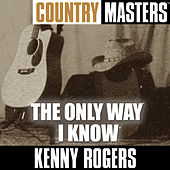 Country Masters: The Only Way I Know by Kenny Rogers