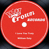 I Love You Truly by William Daly