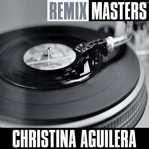 Remix Masters: Just Be Free by Christina Aguilera