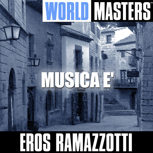 Play & Download World Masters: Musica E' by Eros Ramazzotti | Napster