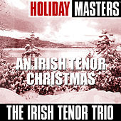 Holiday Masters: An Irish Tenor Christmas by The Irish Tenor Trio