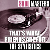 Play & Download Soul Masters: That's What Friends Are For by The Stylistics | Napster