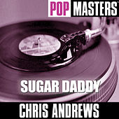Play & Download Pop Masters: Sugar Daddy by Chris Andrews | Napster
