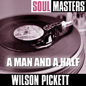 Play & Download Soul Masters: A Man And A Half by Wilson Pickett | Napster