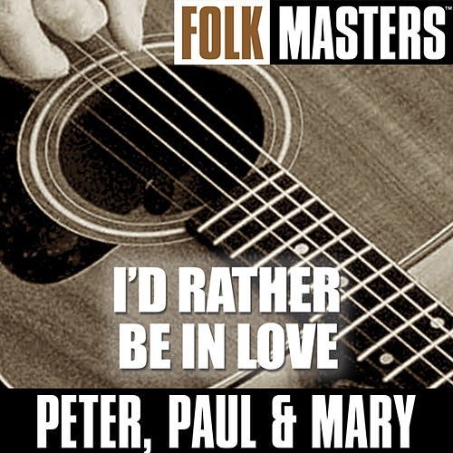 Play & Download Folk Masters: I?d Rather Be In Love by Peter, Paul and Mary | Napster