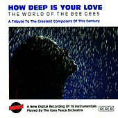 How Deep Is Your Love / The World Of The Bee Gees by The Gary Tesca Orchestra