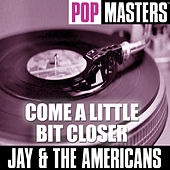 Play & Download Pop Masters: Come a Little Bit Closer by Jay & The Americans | Napster