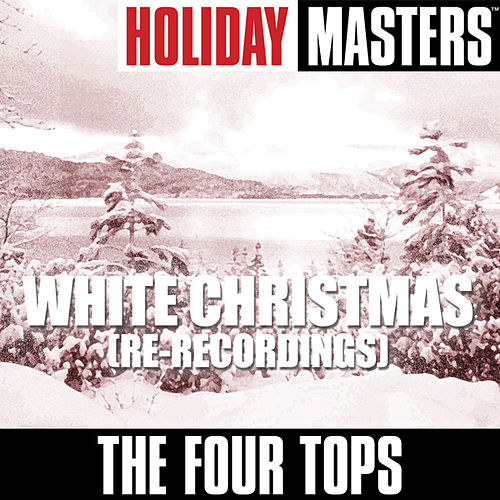 Holiday Masters: White Christmas (Re-Recordings) by The Four Tops