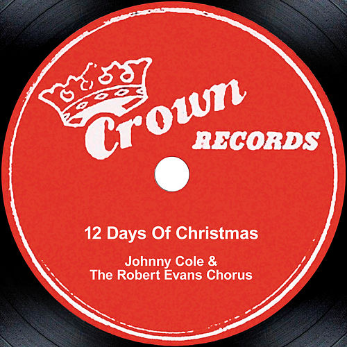 Play & Download 12 Days Of Christmas by Johnny Cole and The Robert Evans Chorus | Napster