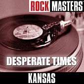 Play & Download Rock Masters: Desperate Times by Kansas | Napster