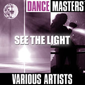 Play & Download Dance Masters: See The Light by Various Artists | Napster