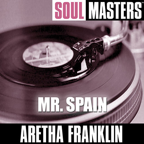 Play & Download Soul Masters: Mr.Spain by Aretha Franklin | Napster