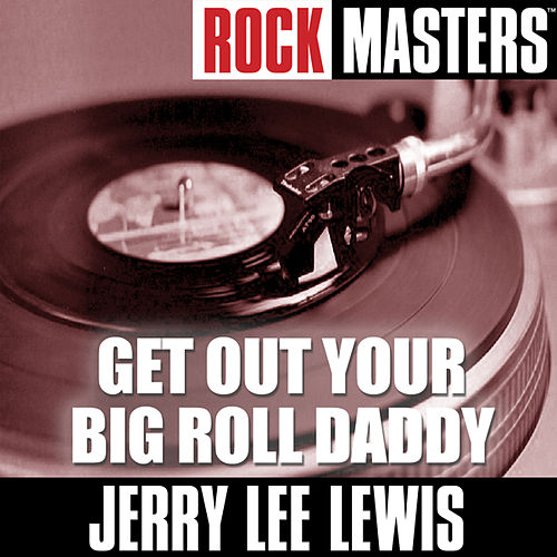 Play & Download Rock Masters: Get Out Your Big Roll Daddy by Jerry Lee Lewis | Napster