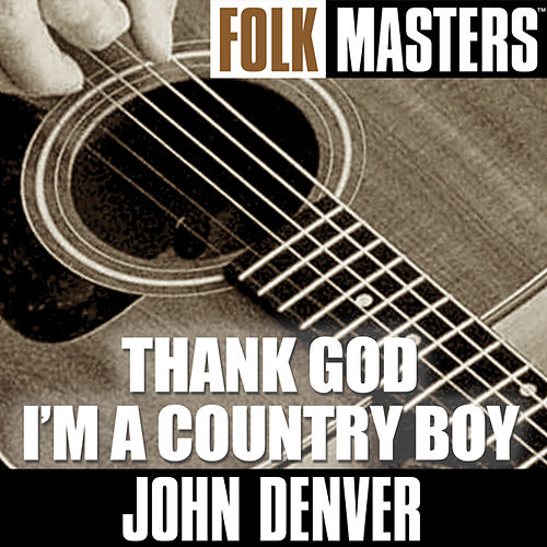Play & Download Folk Masters: Thank God I?m A Country Boy by John Denver | Napster