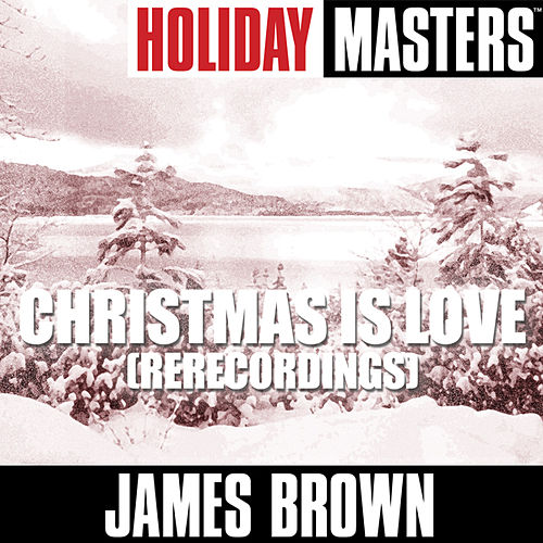 Holiday Masters: Christmas Is Love (Rerecordings) by James Brown