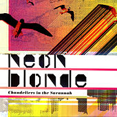 Play & Download Chandeliers In The Savannah by Neon Blonde | Napster