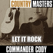 Country Masters: Let It Rock by Commander Cody