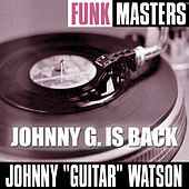 Funk Masters: Johnny G. Is Back by Johnny 'Guitar' Watson
