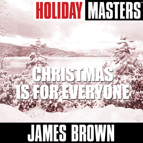 Play & Download Holiday Masters: Christmas Is for Everyone by James Brown | Napster