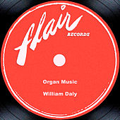 Play & Download Organ Music by William Daly | Napster
