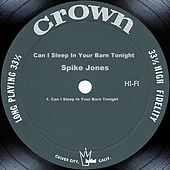 Play & Download Can I Sleep In Your Barn Tonight by Spike Jones | Napster