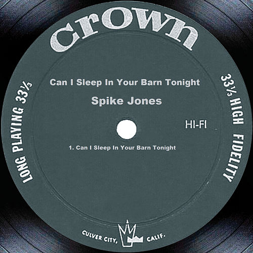 Can I Sleep In Your Barn Tonight by Spike Jones