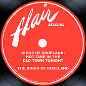 Play & Download Kings Of Dixieland: Hot Time In The Old Town Tonight by The Kings Of Dixieland | Napster