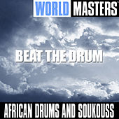 World Masters: Beat The Drum by African Drums and Soukouss