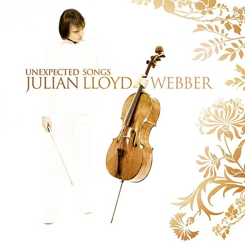 Unexpected Songs by Julian Lloyd Webber