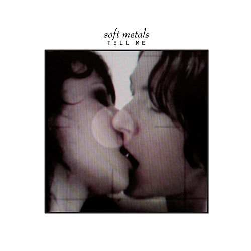 Tell Me by Soft Metals