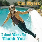 Play & Download I Just Want to Thank You by Tim Myers | Napster