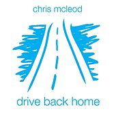 Play & Download Drive Back Home by Chris McLeod | Napster