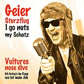Play & Download I go nuts my Schatz by GEIER STURZFLUG | Napster