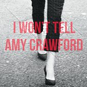 I Won't Tell by Amy Crawford