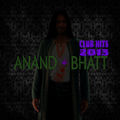 Club Hits 2013 by Anand Bhatt