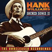 Play & Download Hank Williams: Sacred Songs II: The Unreleased Recordings by Hank Williams | Napster