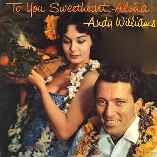 To You Sweetheart, Aloha by Andy Williams
