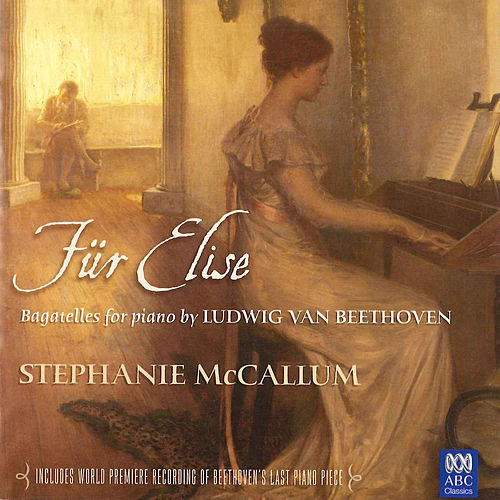 Play & Download Für Elise: Bagatelles for piano by Stephanie McCallum | Napster