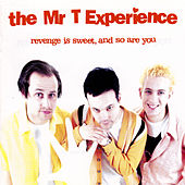Revenge Is Sweet, and So Are You by Mr. T Experience