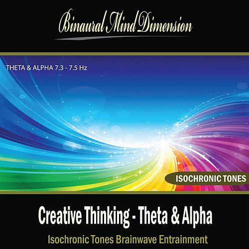 Play & Download Creative Thinking - Theta & Alpha: Isochronic Tones Brainwave Entrainment by Binaural Mind Dimension | Napster