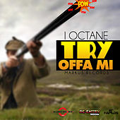 Try Offa Mi - Single by I-Octane