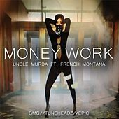 Play & Download Money Work (Clean) [feat. French Montana] by Uncle Murda | Napster