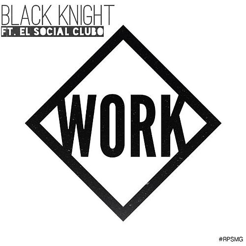 Play & Download Work (feat. Social Club) by Black Knight | Napster