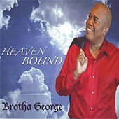 Play & Download Heaven Bound by Brotha George | Napster