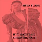 If It Wazn't 4 U (Spend the Night) by Sista Flame