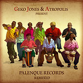 Geko Jones & Atropolis present: Palenque Records Remixed by Various Artists