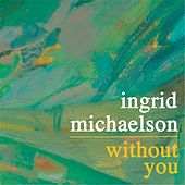 Play & Download Without You by Ingrid Michaelson | Napster